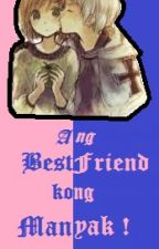 Ang Bestfriend Kong Manyak by SpaghettiAddict