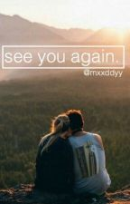 See you again by mxxddyy