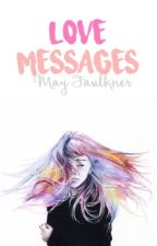 Love Messages ✓ by mayfaulkner