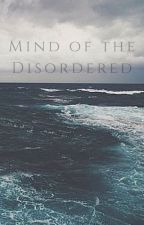 Mind of The Disordered- A Memoir (Completed) by El3phant