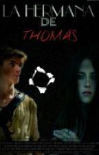 La hermana de Thomas -Newt (PAUSADA TEMPORALMENTE) by SamAmastal