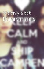 It's only a bet [Camren Fanfic] by CamrenLarryShipper