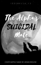 The Alpha's Suicidal Mate by izzybella_12