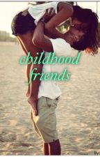 childhood friends (not edited) by JustUsTwo_books
