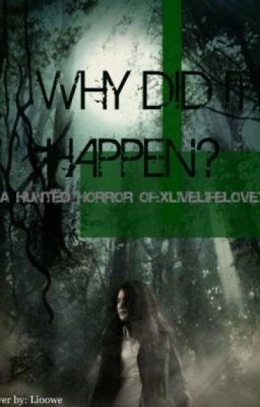 Why Did It Happen?-(ON HOLD) by xlivelifelovex