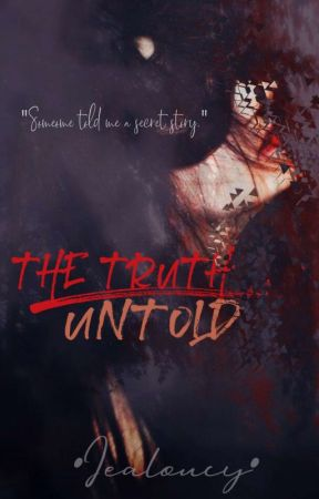 The Truth Untold by jealoucy