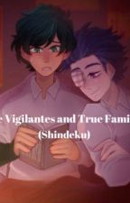 The Vigilantes and True Family(Shindeku) by fanfictionreadervek
