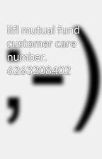 iifl mutual fund customer care number. 6263208402 by okoklp