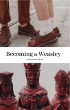 Becoming a Weasley  by dracomalfoyslils1ut