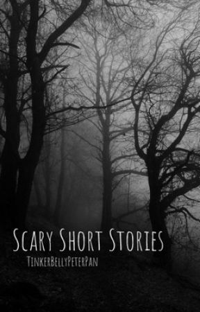 Scary Short Stories  by TinkerBellyPeterPan