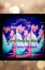 Love Find Its Way [ KATHNIEL ] by miss1ofakind