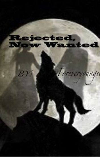 Rejected now wanted