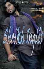 Sheikh Inglês by ErikaAlvesIce