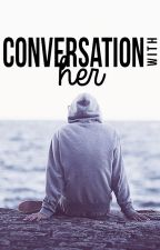 Conversation with her [COMPLETED] by ThisCrazyGurl