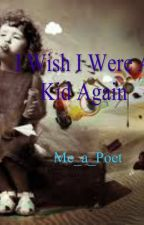 I Wish I Were  A Kid Again by Me_a_Poet