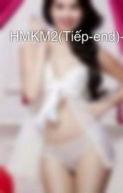 Đọc Truyện HMKM2(Tiếp-end)-CV