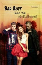 Bad Boys since the childhood - (Justin Bieber + Ariana Grande ff) by believe_ariana