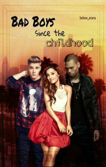 Bad Boys since the childhood - (Justin Bieber + Ariana Grande ff)