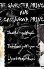 The Gangster Prince and The Cassanova Princess by ilovebeingwithyou