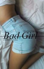 Fic Hot||Bad Girl ||C.H by OneMoreNightBoo