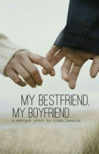 My Bestfriend, My Boyfriend by cinleo