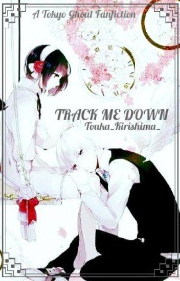 TRACK ME DOWN [Taneki] [Touken Fanfiction] [Tokyo Ghoul Fanfiction]
