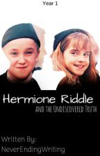 Hermoine Riddle and the Undiscovered Truth | Year 1 by never_ending_writing