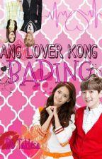 ANG LOVER KONG BADING by BbTaklesa
