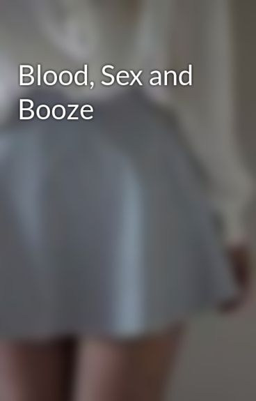 Blood, Sex and Booze