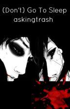 (Don't) Go To Sleep by askingtrash