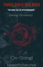 Three Girls One Rose. (On Going) University#1 by MoxieffysStories