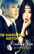 The Gangster's Match: Finding You [a WMGMHM sequel] ONGOING by SwiftyLacus13