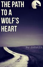 The Path To A Wolf's Heart by FOFOt23