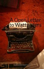 A Open Letter to Wattpaders by GailWagner