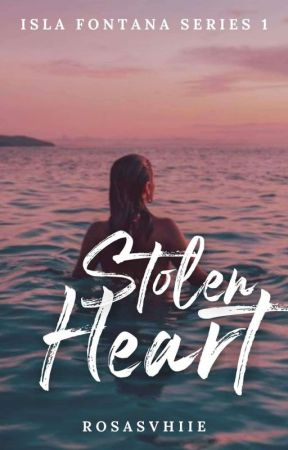 Isla Fontana Series #1: Stolen Heart (On-going) by RosasVhiie