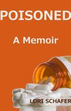 Poisoned: A Memoir by LoriSchafer