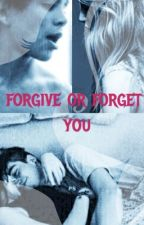 Forgive Or Forget You (Rewritten) ON HOLD! by HipsterPringle
