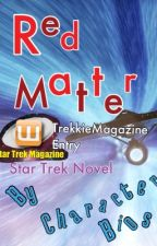 Red Matter (TrekkieMagazine Entry) by CharacterBios