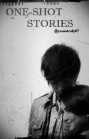"yourstruly07's One-Shots :""> by yourstruly07"