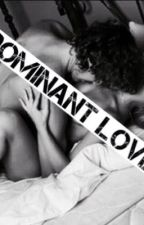 Dominant Love-Harry Styles Fan-fiction by LuvdaStyles