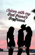 Inlove with my Bestfriend's Boyfriend. by _celinaavery