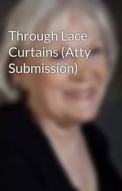 Through Lace Curtains (Atty Submission) by ebetstevens