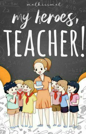 My Heroes , Teacher ! [✔] by melkiiimel