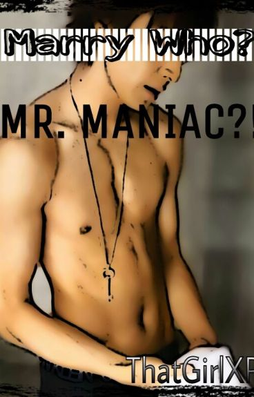 Marry Who? Mr. Maniac?!