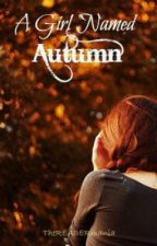 A Girl Named Autumn by TheREADERmania