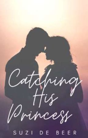 Catching His Princess (Book One) by Suzidebeer