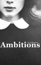 Ambitions || h.s by pyskaaaaaa