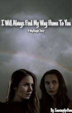 I Will Always Find My Way Home To You -A WayHaught Story- by ImasimpforDom
