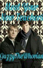 Meet Your New Teachers (BBC Sherlock Fanficion) ~Remake~ by Jazzy1016223