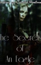 The Secrets of an Eagle (HP FanFic; Serpent Among the Eagles sequel) [ON HOLD] by ConnieLRobinson